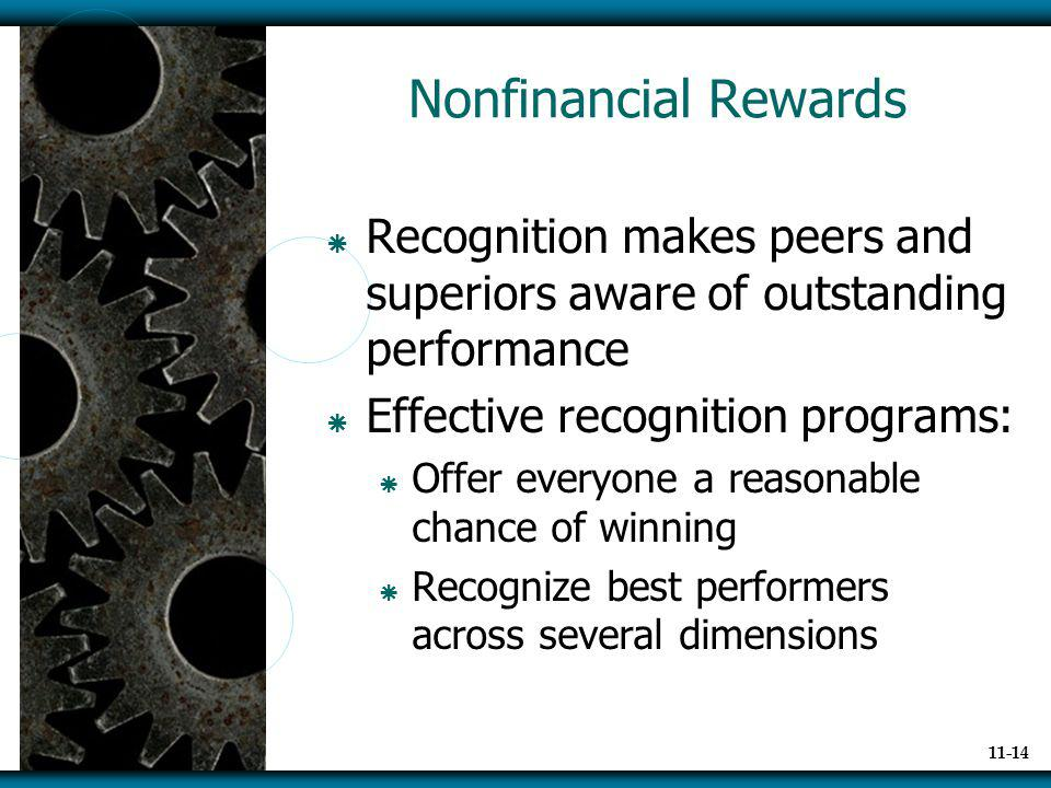 Nonfinancial Rewards Recognition makes peers and superiors aware of outstanding performance. Effective recognition programs: