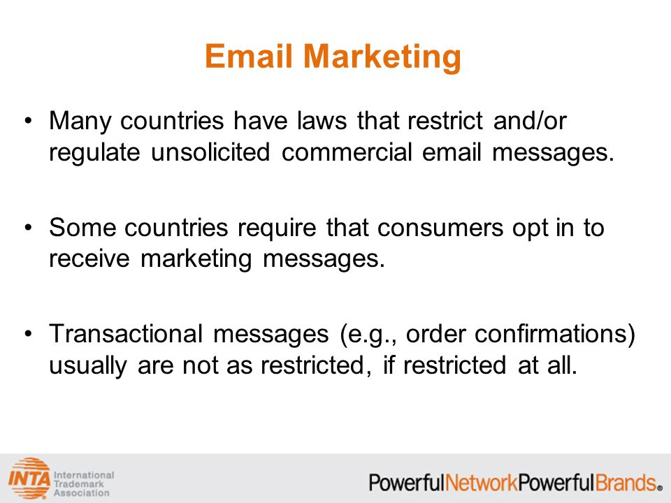 Email Marketing Many countries have laws that restrict and/or regulate unsolicited commercial email messages.