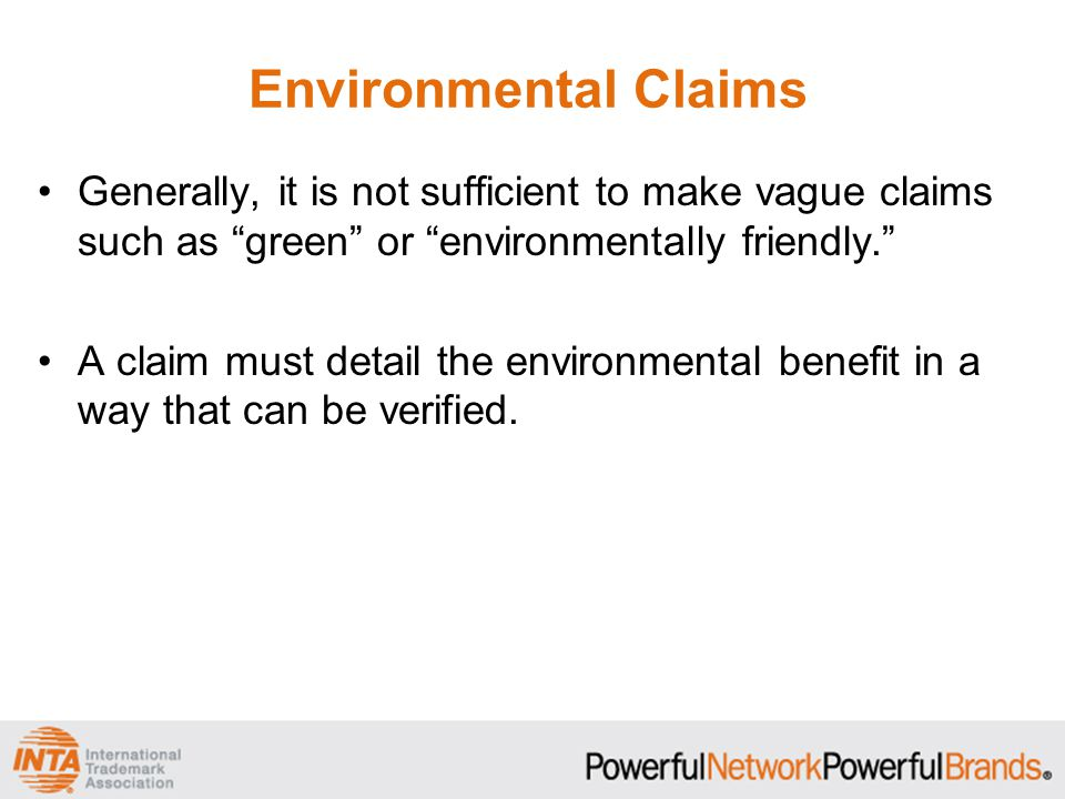 Environmental Claims Generally, it is not sufficient to make vague claims such as green or environmentally friendly.