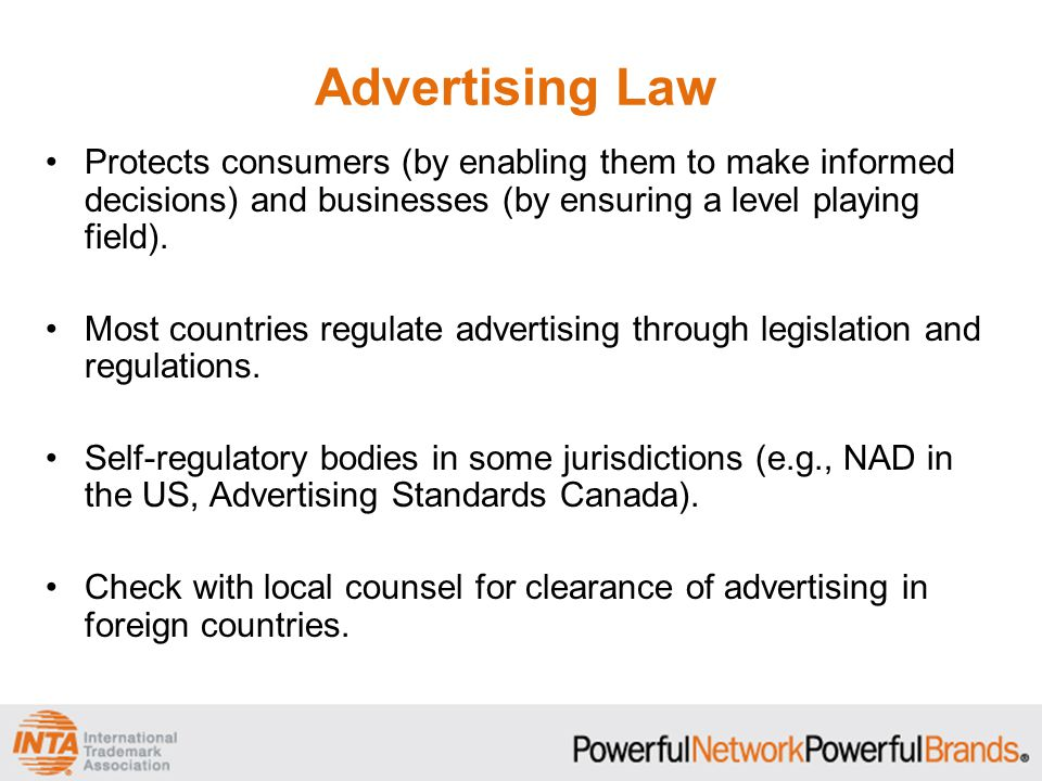 Advertising Law Protects consumers (by enabling them to make informed decisions) and businesses (by ensuring a level playing field).
