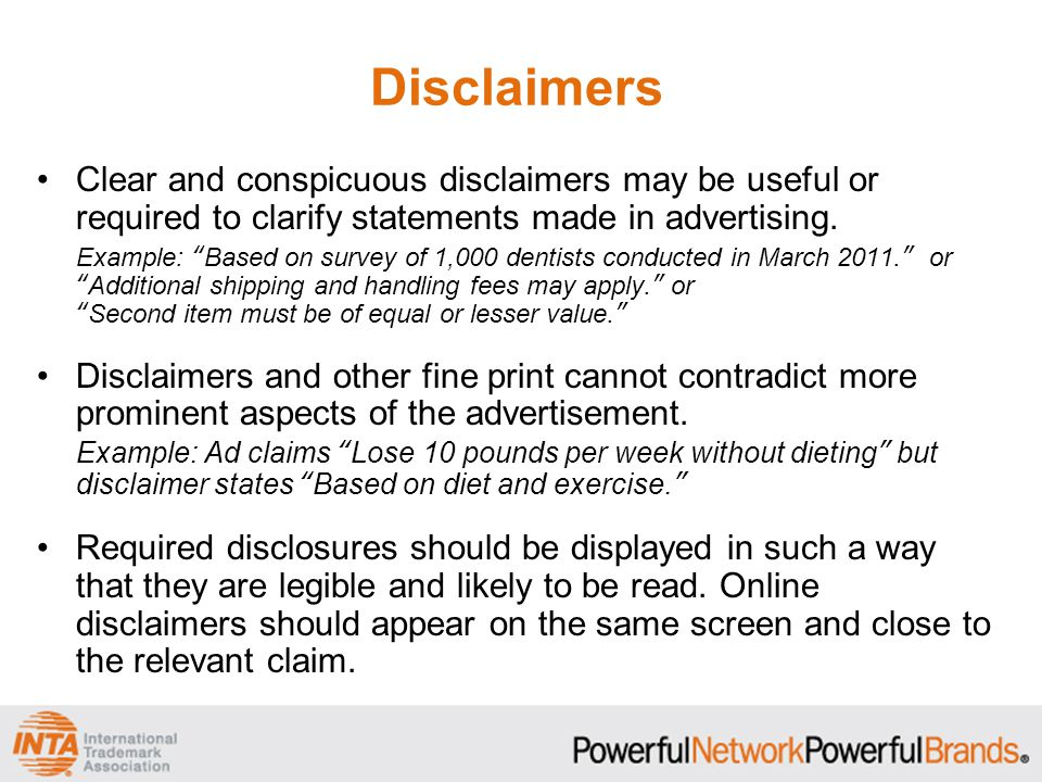 Disclaimers Clear and conspicuous disclaimers may be useful or required to clarify statements made in advertising.