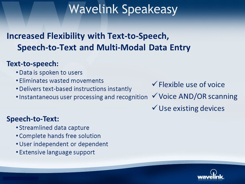 Wavelink Speakeasy Increased Flexibility with Text-to-Speech, Speech-to-Text and Multi-Modal Data Entry.