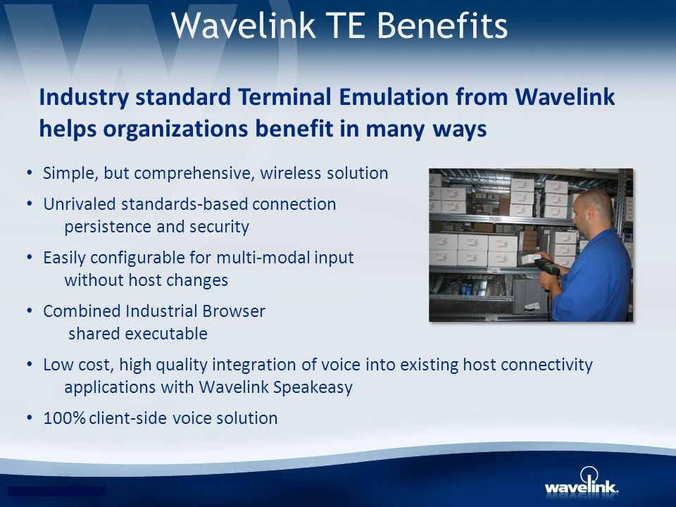 Wavelink TE Benefits Industry standard Terminal Emulation from Wavelink helps organizations benefit in many ways.