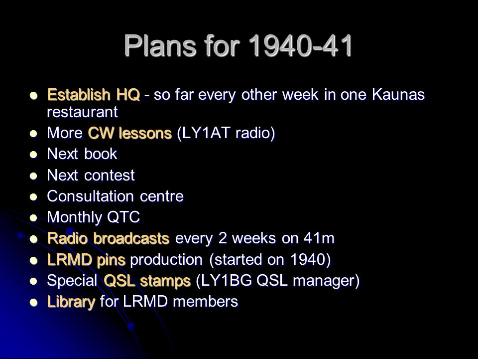 Plans for 1940-41 Establish HQ - so far every other week in one Kaunas restaurant. More CW lessons (LY1AT radio)