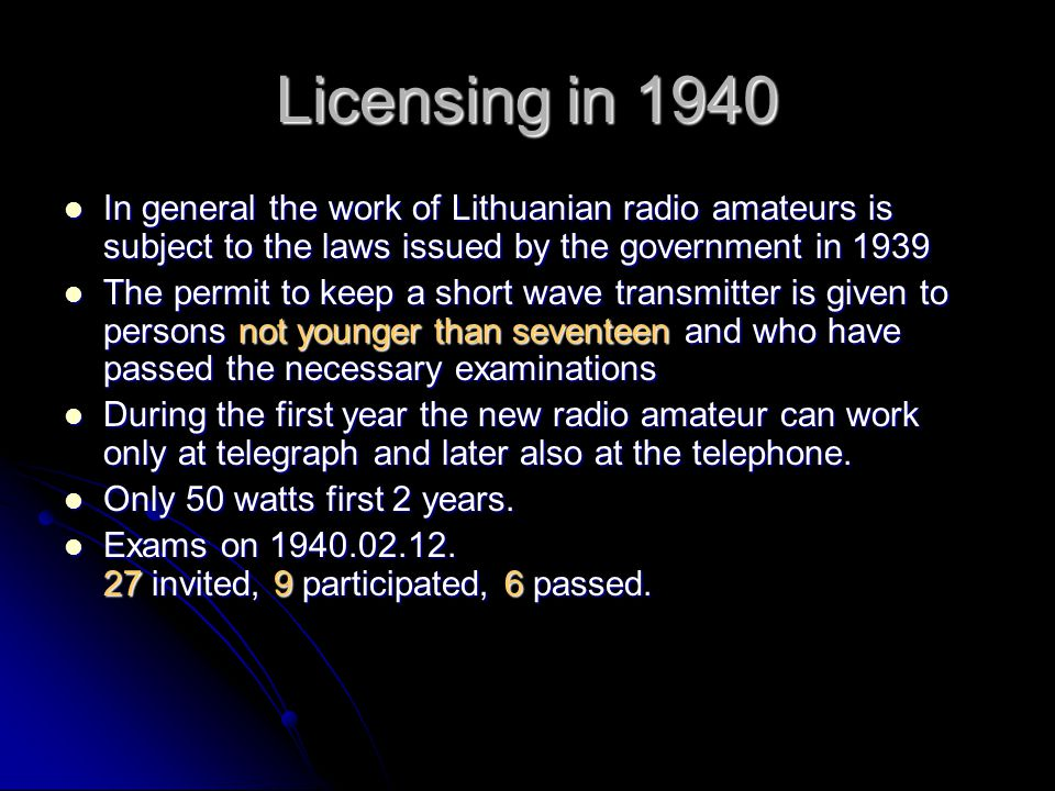 Licensing in 1940 In general the work of Lithuanian radio amateurs is subject to the laws issued by the government in 1939.