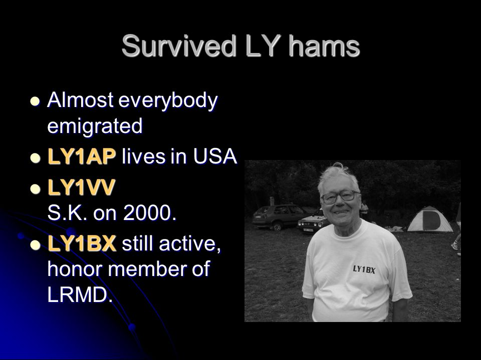 Survived LY hams Almost everybody emigrated LY1AP lives in USA