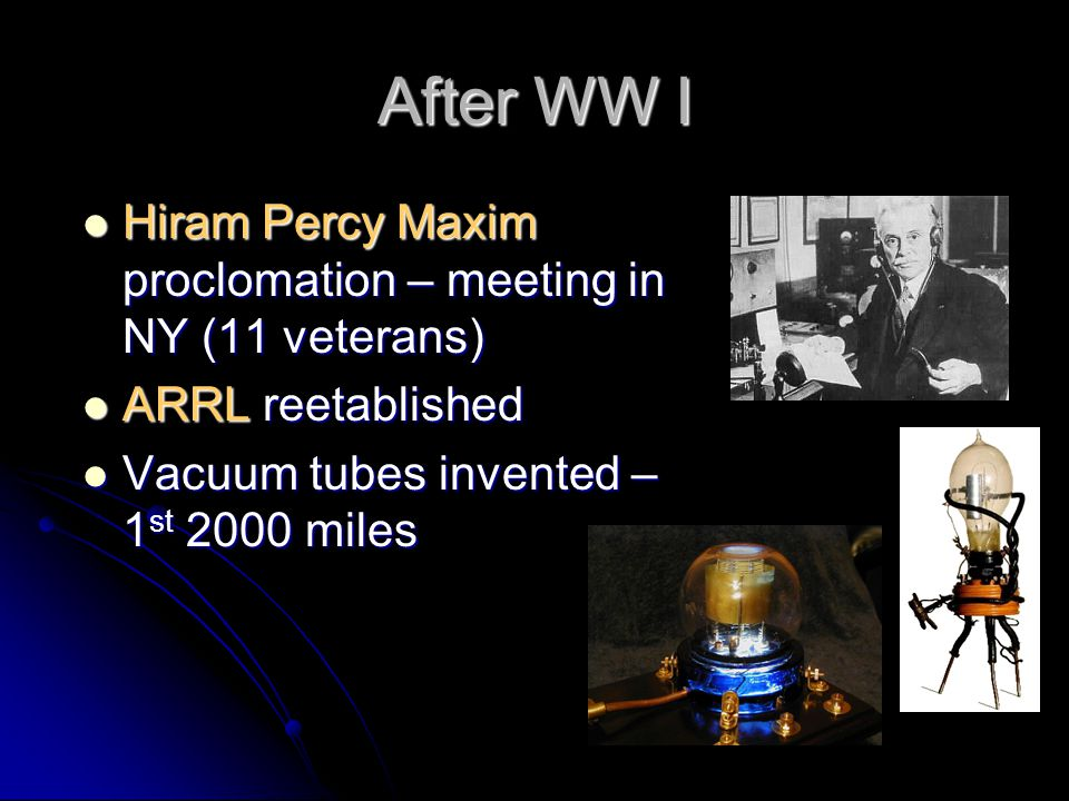 After WW I Hiram Percy Maxim proclomation – meeting in NY (11 veterans) ARRL reetablished.