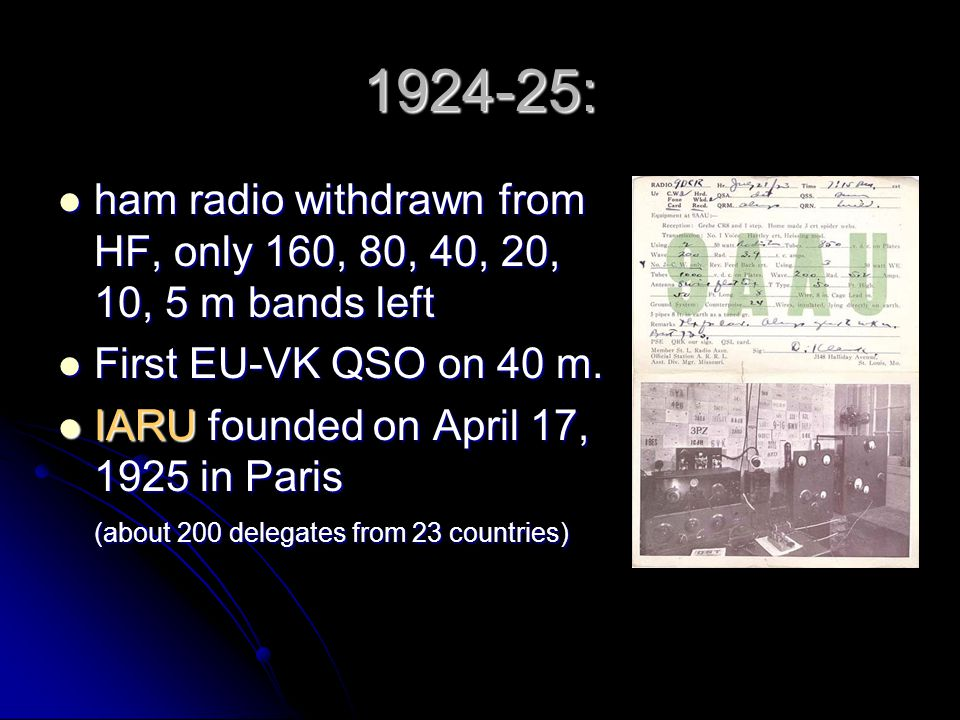 1924-25: ham radio withdrawn from HF, only 160, 80, 40, 20, 10, 5 m bands left. First EU-VK QSO on 40 m.