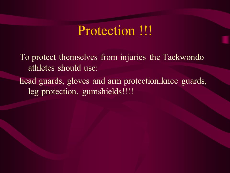Protection !!! To protect themselves from injuries the Taekwondo athletes should use:
