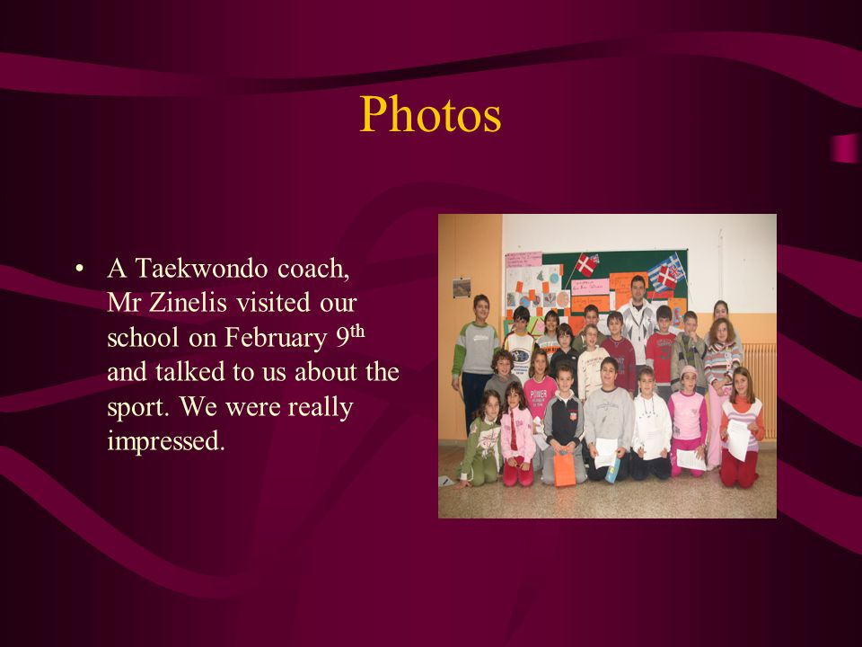 Photos A Taekwondo coach, Mr Zinelis visited our school on February 9th and talked to us about the sport.