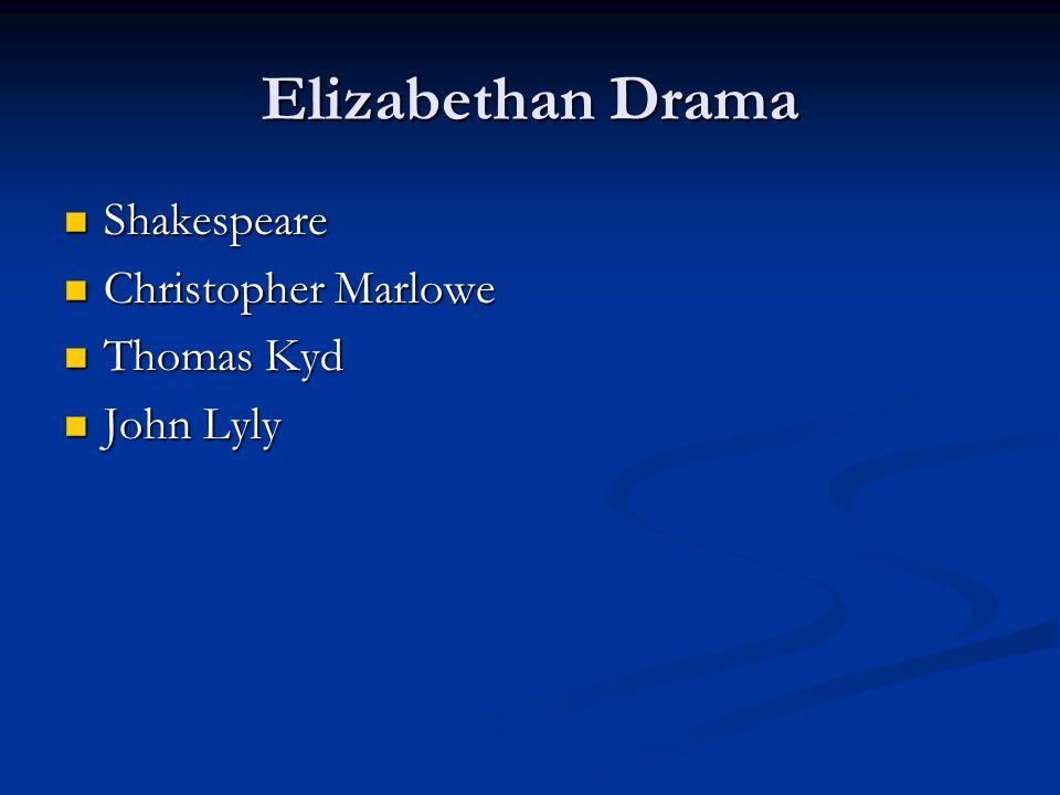 Elizabethan Drama Shakespeare Christopher Marlowe Thomas Kyd John Lyly