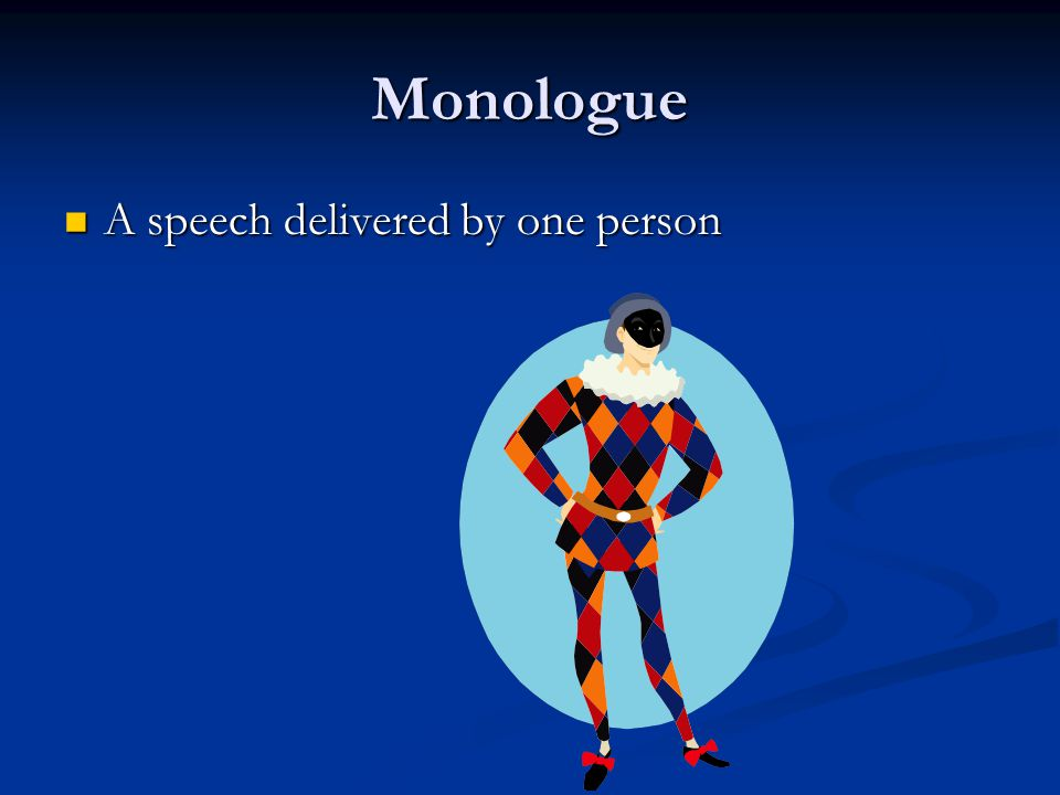Monologue A speech delivered by one person
