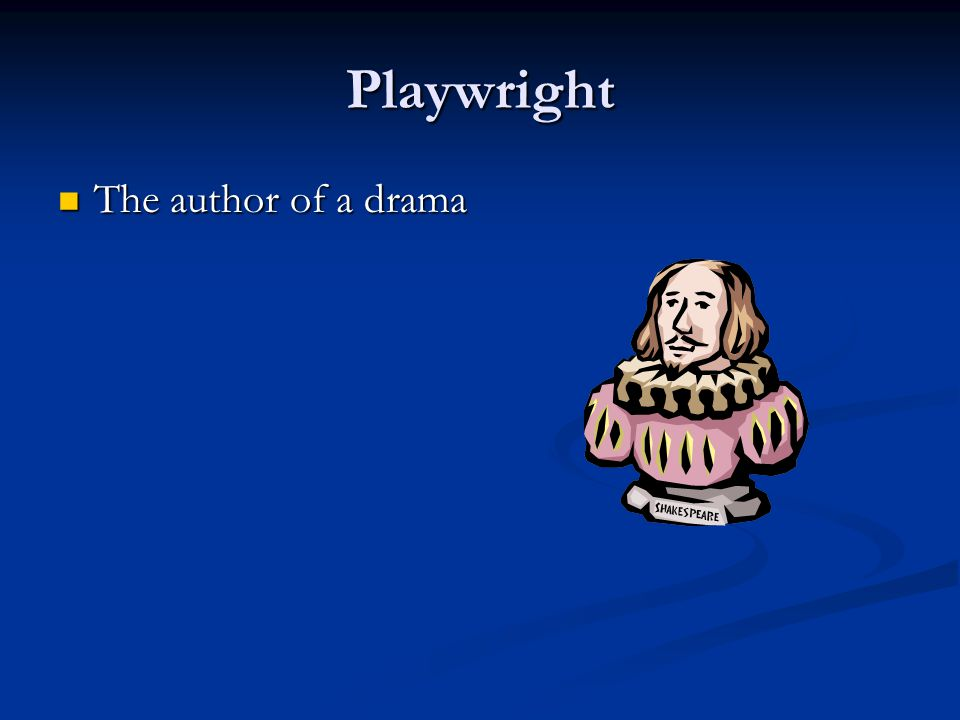 Playwright The author of a drama