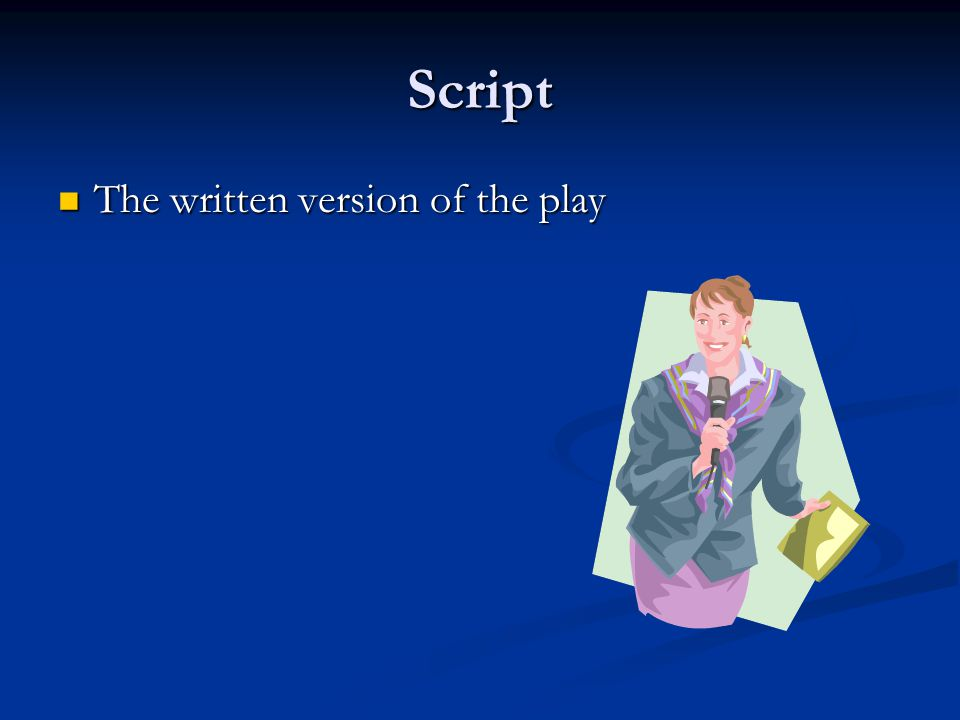 Script The written version of the play