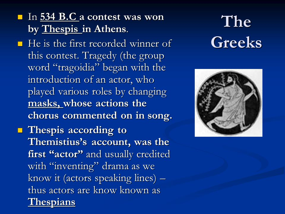 The Greeks In 534 B.C a contest was won by Thespis in Athens.