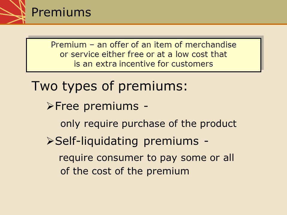 Two types of premiums: Premiums Free premiums -