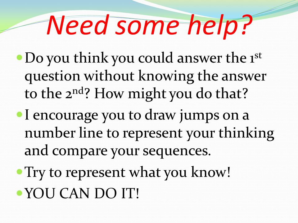 Need some help Do you think you could answer the 1st question without knowing the answer to the 2nd How might you do that