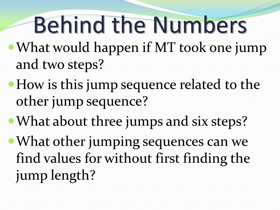 Behind the Numbers What would happen if MT took one jump and two steps How is this jump sequence related to the other jump sequence