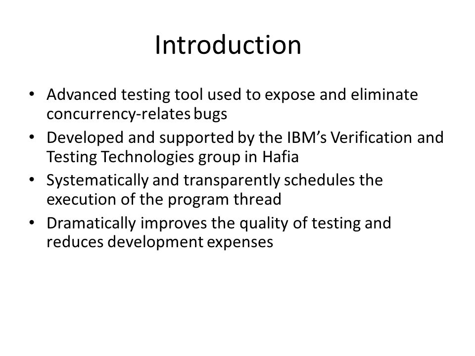 Introduction Advanced testing tool used to expose and eliminate concurrency-relates bugs.
