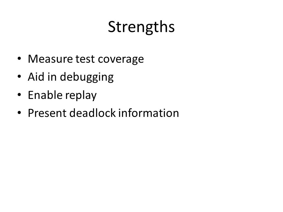 Strengths Measure test coverage Aid in debugging Enable replay