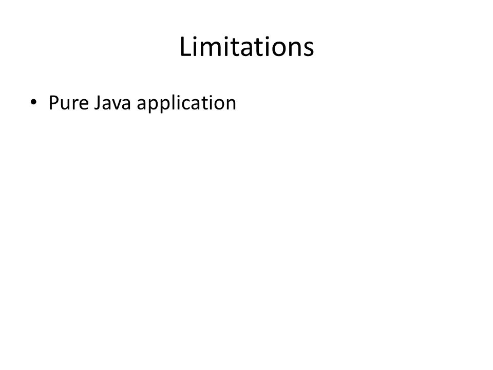 Limitations Pure Java application