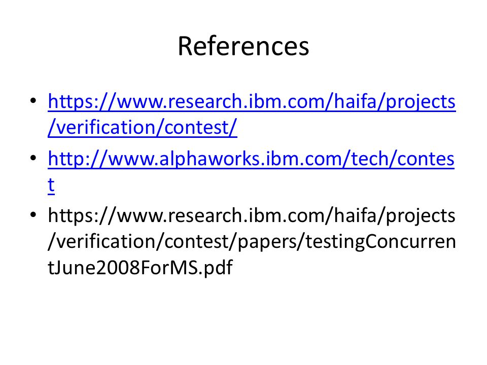 References https://www.research.ibm.com/haifa/projects/verification/contest/ http://www.alphaworks.ibm.com/tech/contest.