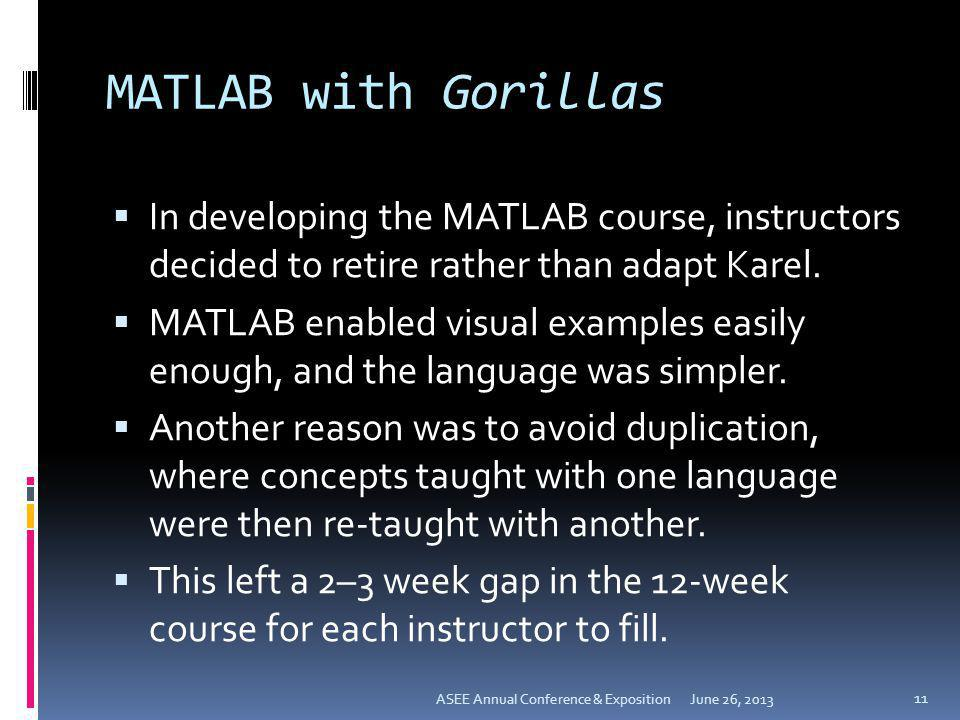 MATLAB with Gorillas In developing the MATLAB course, instructors decided to retire rather than adapt Karel.