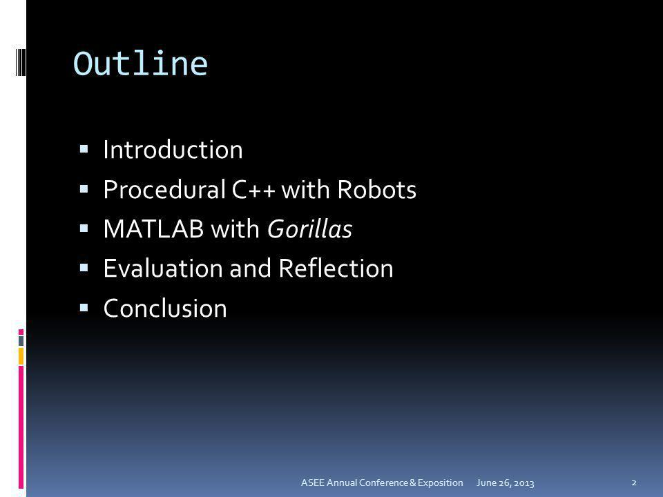 Outline Introduction Procedural C++ with Robots MATLAB with Gorillas