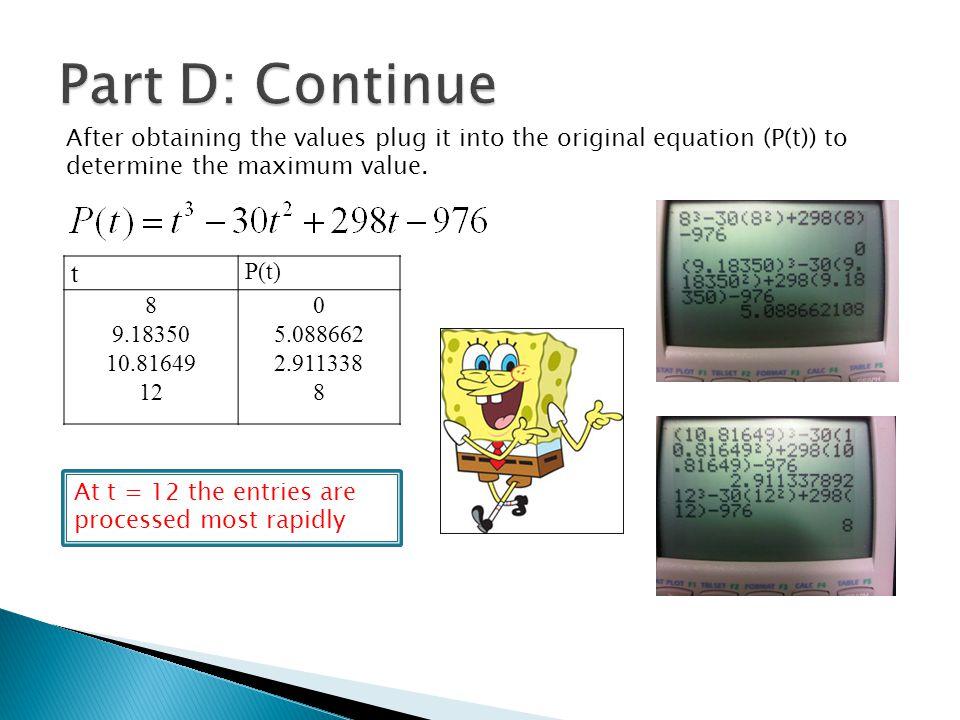 Part D: Continue After obtaining the values plug it into the original equation (P(t)) to determine the maximum value.
