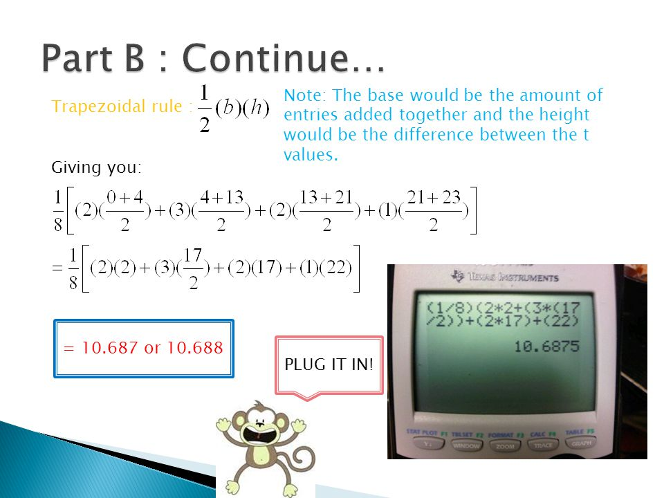Part B : Continue… Note: The base would be the amount of entries added together and the height would be the difference between the t values.