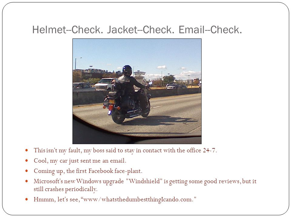 Helmet--Check. Jacket--Check. Email--Check.