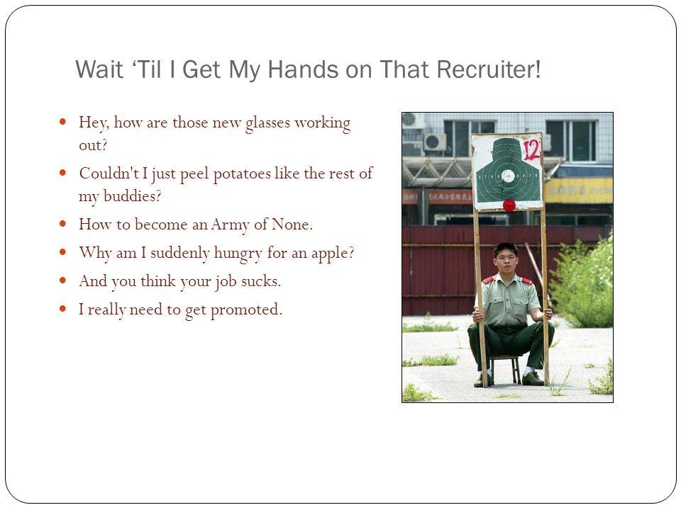 Wait 'Til I Get My Hands on That Recruiter!