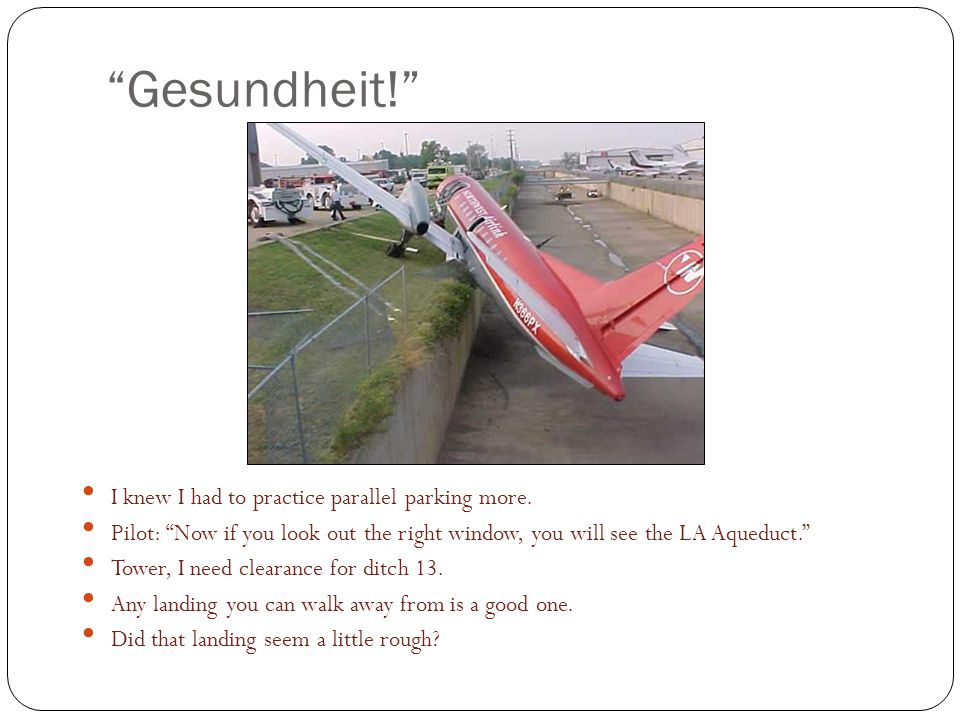 Gesundheit! I knew I had to practice parallel parking more.