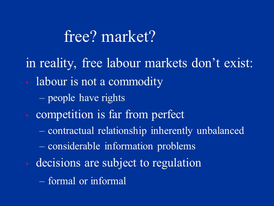 free market in reality, free labour markets don't exist: