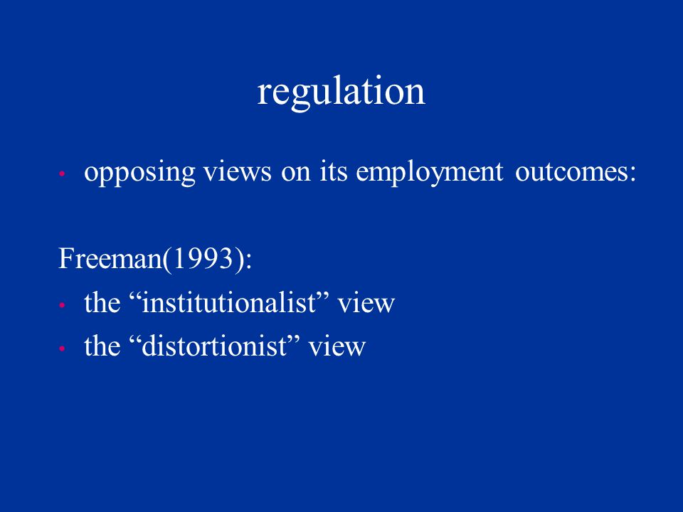 regulation opposing views on its employment outcomes: Freeman(1993):