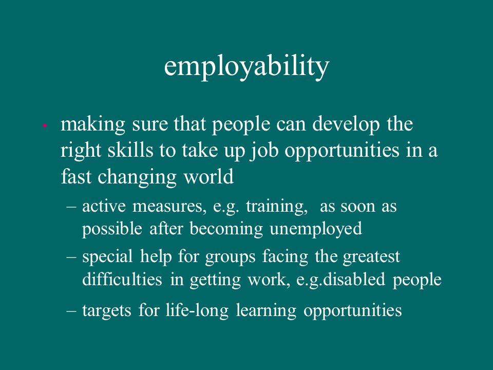 employability making sure that people can develop the right skills to take up job opportunities in a fast changing world.