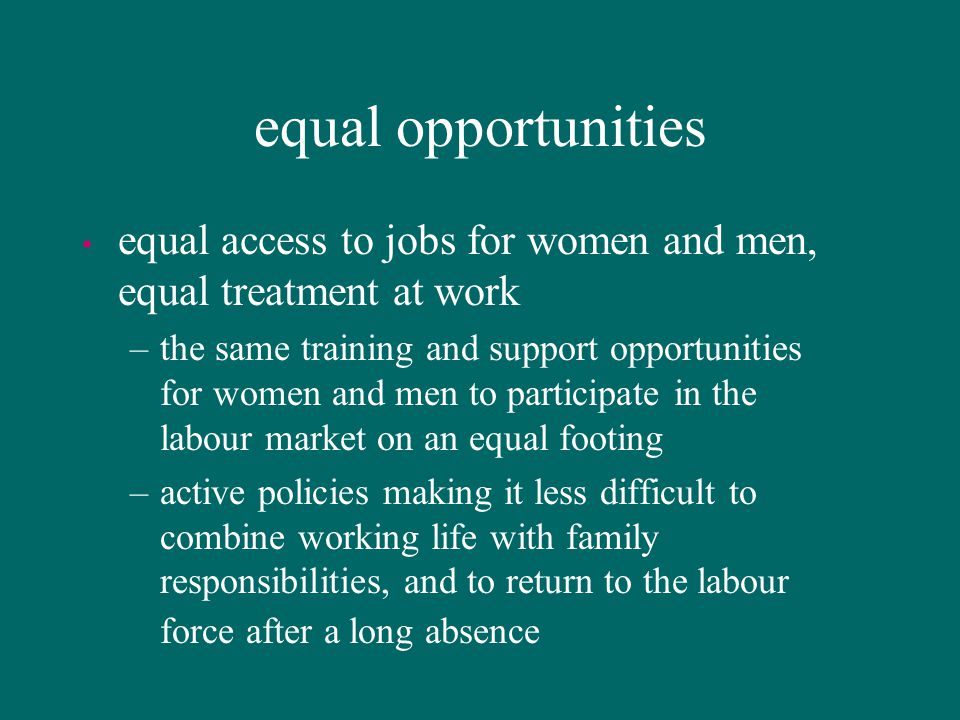 equal opportunities equal access to jobs for women and men, equal treatment at work.