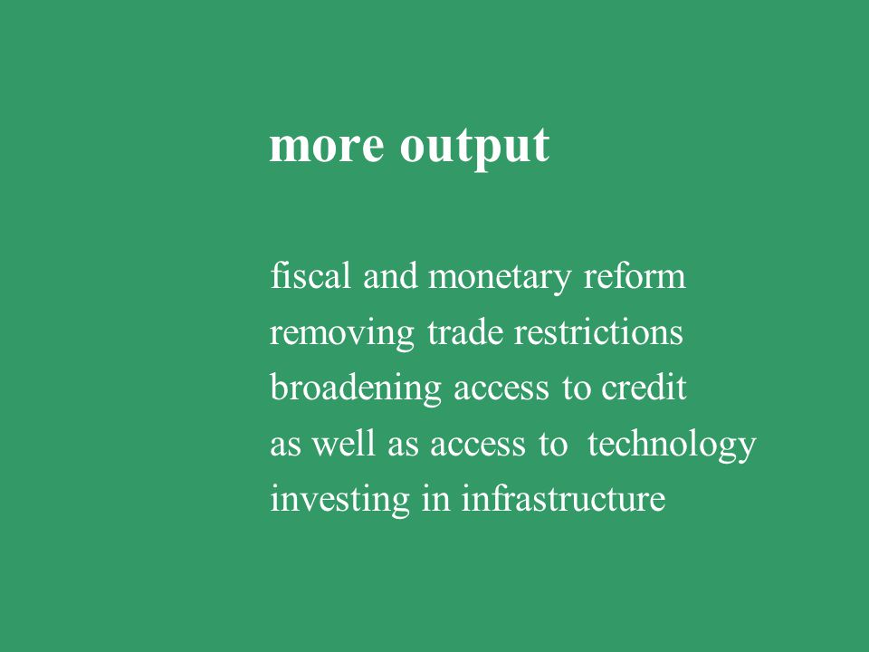 more output fiscal and monetary reform removing trade restrictions
