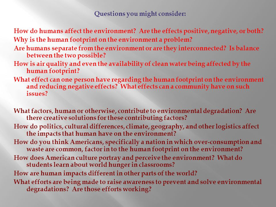 Questions you might consider: How do humans affect the environment