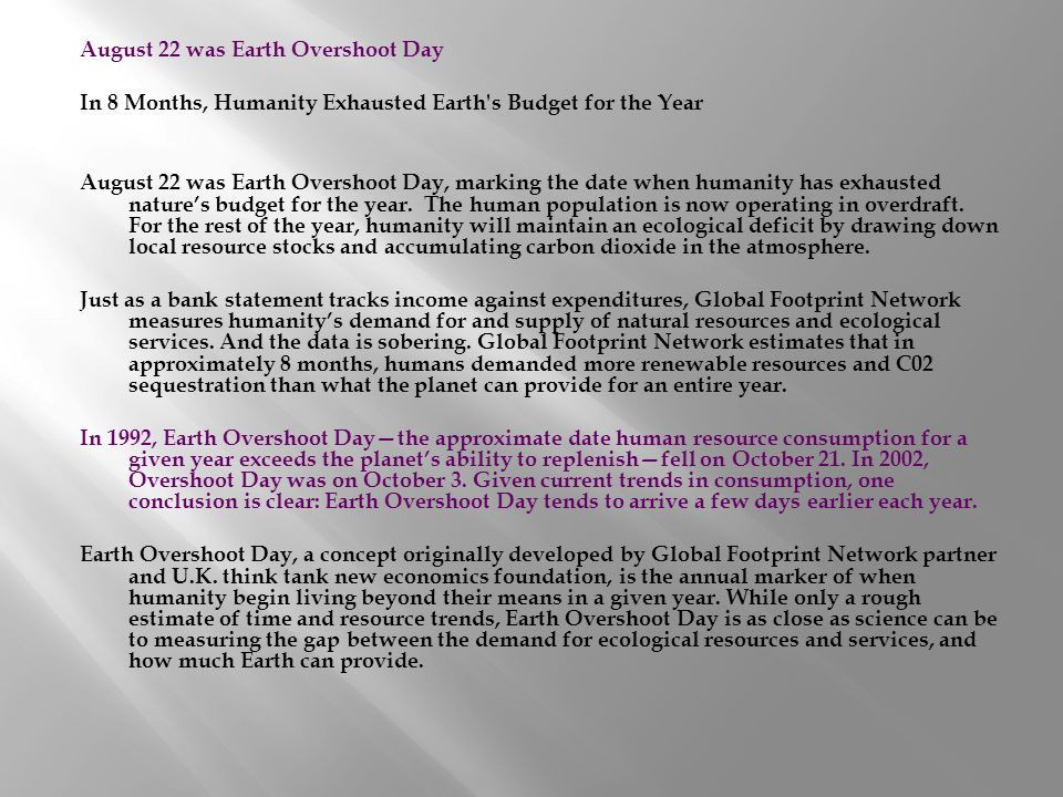 August 22 was Earth Overshoot Day In 8 Months, Humanity Exhausted Earth s Budget for the Year August 22 was Earth Overshoot Day, marking the date when humanity has exhausted nature's budget for the year.