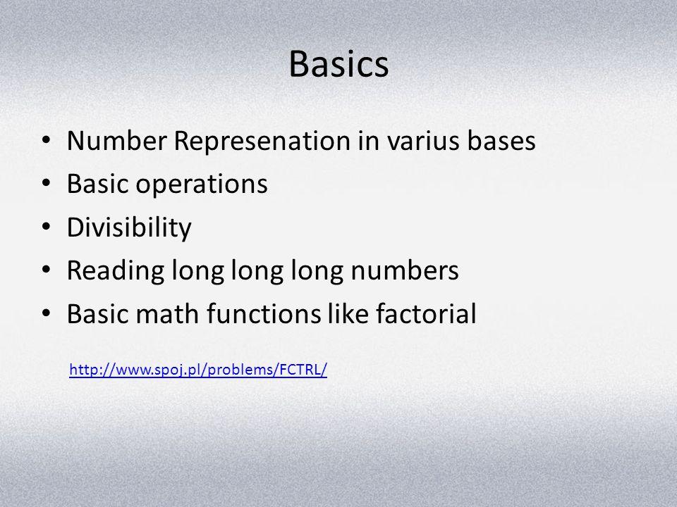 Basics Number Represenation in varius bases Basic operations