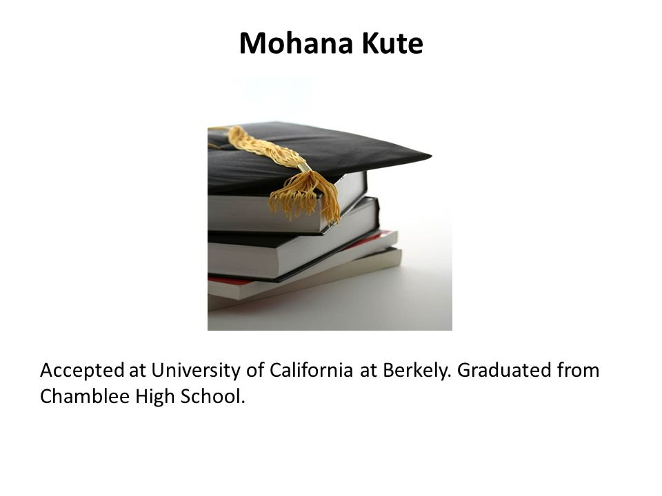 Mohana Kute Accepted at University of California at Berkely. Graduated from Chamblee High School.
