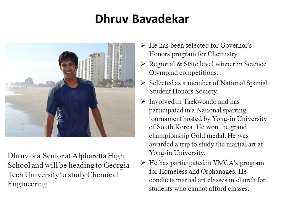 Dhruv Bavadekar He has been selected for Governor s Honors program for Chemistry.