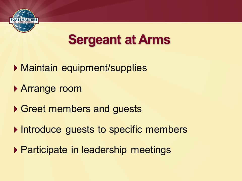 Sergeant at Arms Maintain equipment/supplies Arrange room