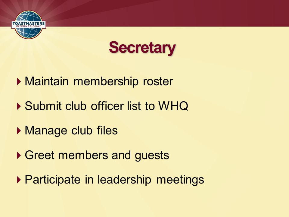 Secretary Maintain membership roster Submit club officer list to WHQ