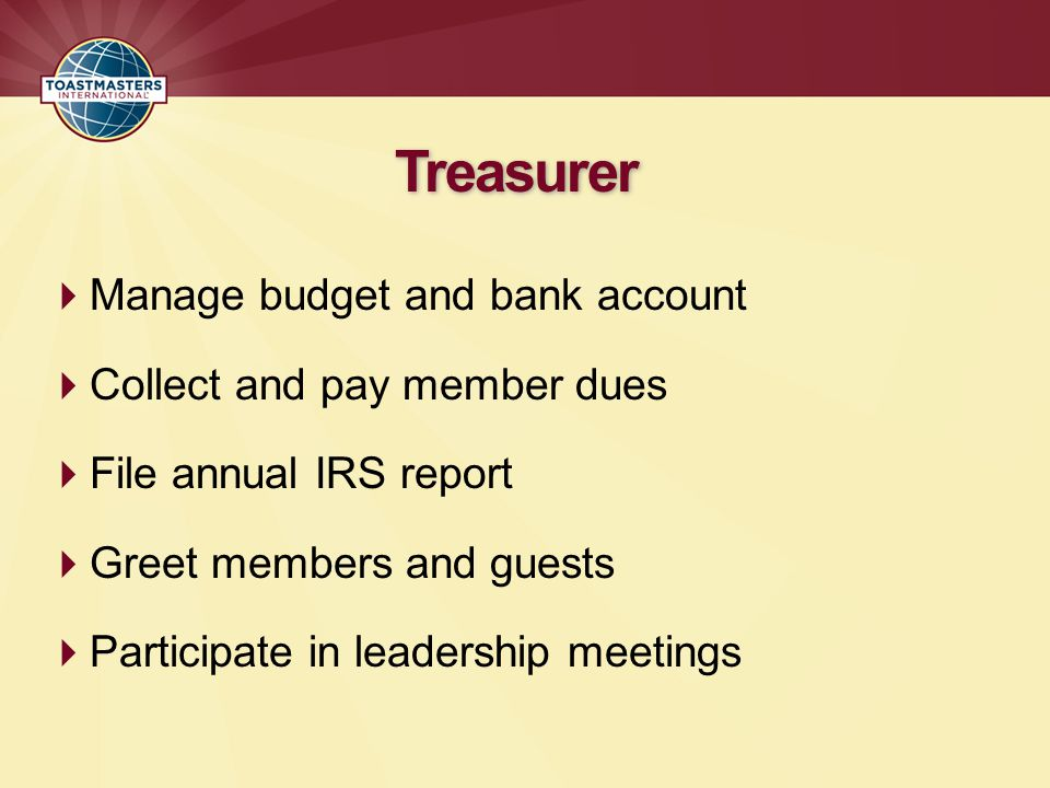 Treasurer Manage budget and bank account Collect and pay member dues