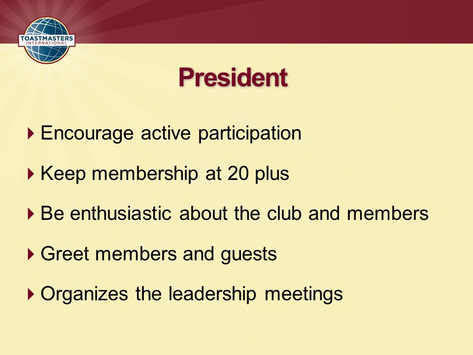 President Encourage active participation Keep membership at 20 plus