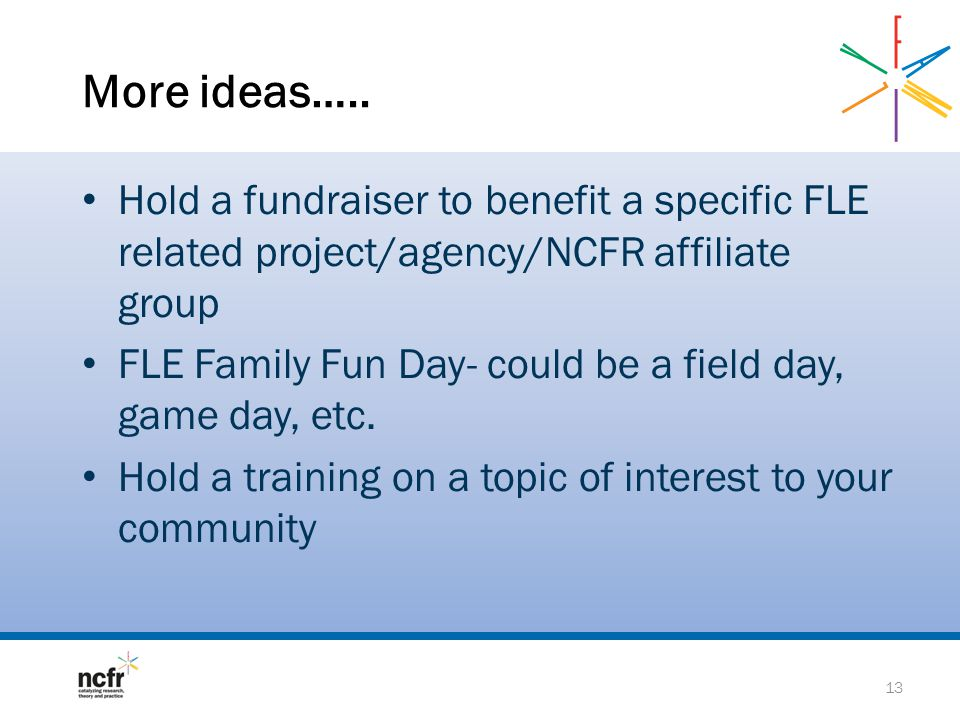 More ideas….. Hold a fundraiser to benefit a specific FLE related project/agency/NCFR affiliate group.