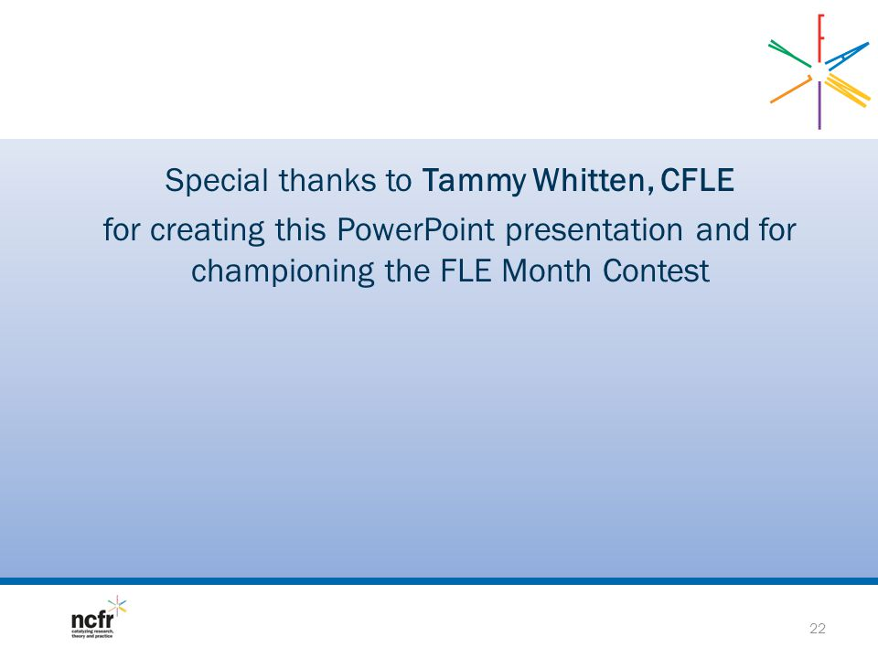 Special thanks to Tammy Whitten, CFLE for creating this PowerPoint presentation and for championing the FLE Month Contest