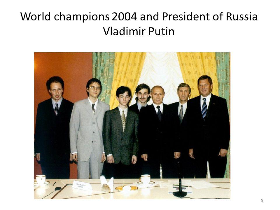 World champions 2004 and President of Russia Vladimir Putin